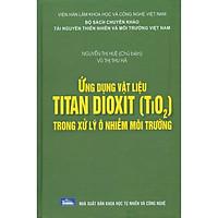 Ứng Dụng Vật Liệu Titan Dioxit Trong Xử Lý Ô Nhiễm Môi Trường