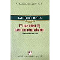 Sách Tài Liệu Bồi Dưỡng Lý Luận Chính Trị Dành Cho Đảng Viên Mới (Tái Bản)