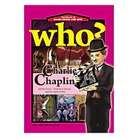 Who? Chuyện Kể Về Danh Nhân Thế Giới: Charlie Chaplin (Tái Bản 2019)