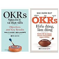 Combo 2 cuốn sách kỹ năng: OKRS - Nguyên Lý Và Thực Tiễn + OKRs - Hiểu Đúng, Làm Đúng - Cách Để Áp Dụng Thành Công OKRs Ngay Từ Đầu