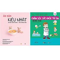 Combo tuyệt chiêu ăn dặm cho bé: Ăn Dặm Kiểu Nhật (Tái Bản 2018) + Chăm Sóc Sức Khỏe Trẻ Em (Tập 3): Dinh Dưỡng – Ăn Dặm