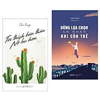 Combo 2 cuốn sách kĩ năng hay: Tôi Thích Bản Thân Nỗ Lực Hơn +  Đừng Lựa Chọn An Nhàn Khi Còn Trẻ (  Tặng kèm bookmark Phương Đông)