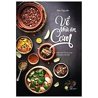 Về Nhà Ăn Cơm - 45 Công Thức Thuần Chay Cho Mâm Cơm Nhà Bạn (Tái Bản 2021)