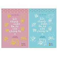 Gửi Thời Thanh Xuân Ấm Áp Của Chúng Ta (Trọn bộ 2 tập - Tái bản 2019) Tặng kèm Postcard + Bookmark
