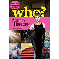 Who? Chuyện Kể Về Danh Nhân Thế Giới - Audrey Hepburn