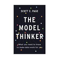 Sách - The Model Thinker : What You Need to Know to Make Data Work for You by Scott E. Page - (US Edition, paperback)