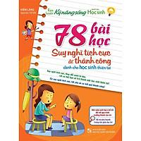 Sách: Rèn Luyện Kỹ Năng Sống Dành Cho Học Sinh - 78 Bài Học Suy Nghĩ Tích Cực Để Thành Công - TSTN