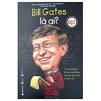 Bộ Sách Chân Dung Những Người Làm Thay Đổi Thế Giới – Bill Gates Là Ai? (Tái Bản 2018)