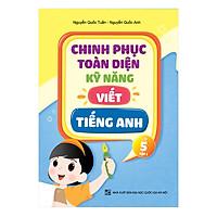 Chinh Phục Toàn Diện Kỹ Năng Viết Tiếng Anh Lớp 5 (Tập 1)