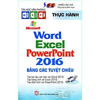 Thực Hành Microsoft Word - Excel - PowerPoint 2016 Bằng Các Tuyệt Chiêu (Sách kèm theo CD Bài tập) (Tái bản năm 2019)