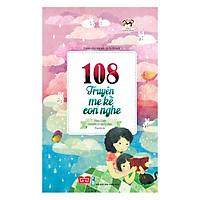 108 Truyện Mẹ Kể Con Nghe (Tái Bản 2018)