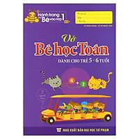 Hành Trang Cho Bé Vào Lớp 1 - Vở Bé Học Toán - Dành Cho Trẻ 5-6 Tuổi
