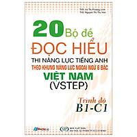 20 Bộ Đề Đọc Hiểu Thi Năng Lực Tiếng Anh Theo Khung Năng Lực Ngoại Ngữ 6 Bậc Việt Nam (VSTEP) Trình Độ B1 - C1