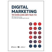 Digital Marketing - Từ Chiến Lược Đến Thực Thi (Tái Bản 2019)
