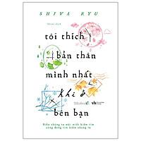 Cuốn Sách Hay Về Tình Yêu: Tôi Thích Bản Thân Mình Nhất Khi Ở Bên Bạn ( Tặng Kèm Bookmark )