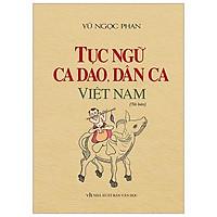 Tục Ngữ, Ca Dao, Dân Ca Việt Nam - Bìa Cứng (Tái Bản 2020)