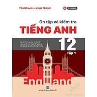 Ôn tập và kiểm tra Tiếng Anh 12 – tập 1