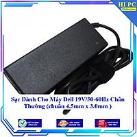 Sạc Dành Cho Máy Dell 19V/50-60Hz Chân Thường (chuẩn 4.5mm x 3.0mm ) - Hàng Nhập khẩu