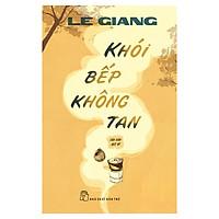 Khói Bếp Không Tan (Tản Văn - Bút Ký)