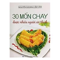 30 Món Chay Được Nhiều Người Ưa Thích (Tái Bản)