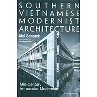 Southern Vietnamese Modernist Architecture - Mid-Century Vernacular Modernism (Kiến Trúc Hiện Đại Miền Nam Việt Nam - Chủ Nghĩa Hiện Đại Giữa Thế Kỷ) (Tiếng Anh)
