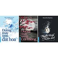 Combo 3 Cuốn Sách Mới Nhất Của Tác Giả Nguyên Phong: Muôn Kiếp Nhân Sinh + Đường Mây Trong Cõi Mộng + Đường Mây Trên Đất Hoa