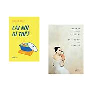 Combo 2 cuốn sách: Cái nôi gì thế + Chúng ta sẽ nói gì khi gặp lại nhau…?
