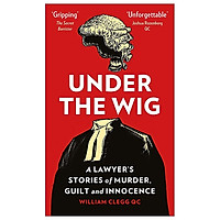 Under The Wig : A Lawyer's Stories Of Murder, Guilt And Innocence