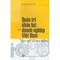 Quản Trị Nhân Lực Của Doanh Nghiệp Việt Nam - Vai Trò Và Tác Động