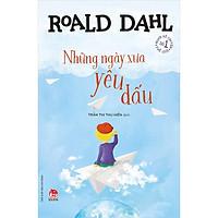 Sách - Tủ sách nhà văn Roald Dahl: Những ngày xưa yêu dấu