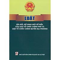 Sách Luật Sửa Đổi, Bổ Sung Một Số Điều Của Luật Tổ Chức Chính Phủ Và Luật Tổ Chức Chính Quyền Địa Phương