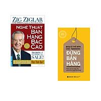Combo 2 cuốn sách: Nghệ Thuật Bán Hàng Bậc Cao (Khổ Lớn) + Bán Gì Thì Bán Chứ Đừng Bán Hàng