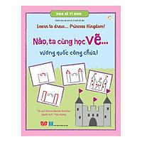 Họa Sĩ Tí Hon - Learn To Draw...  Princess Kingdom! - Nào, Ta Cùng Học Vẽ… Vương Quốc Công Chúa!