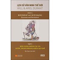 """Phần 10, Tập 5 Bộ Sách: """"Rousseau Và Cách Mạng"""" - Hồi Giáo, Đông Âu Và Nước Pháp Phong Kiến Sụp Đổ"""