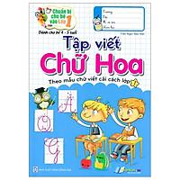 Chuẩn Bị Cho Bé Vào Lớp 1 - Tập Viết Chữ Hoa - Theo Mẫu Chữ Viết Cải Cách Lớp 1 (Dành Cho Bé 4-5 Tuổi)