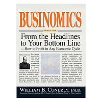Businomics From The Headlines To Your Bottom Line: How to Profit in Any Economic CyclePaperback