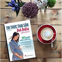 Tri Thức Thai Sản Bà Bầu Cần Biết - 1001 Bí Quyết Để Mẹ Tròn Con Vuông Tặng Video 7 cách