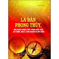 La Bàn Phong Thủy - Ứng Dụng Phong Thủy Trong Kiến Trúc Xây Dựng, Nhà Ở, Kinh Doanh Và Đời Sống