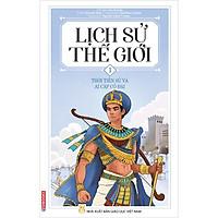 Lịch Sử Thế Giới 1 - Thời Tiền Sử Và Ai Cập Cổ Đại (Edibooks)