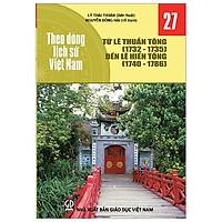 Theo Dòng Lịch Sử Việt Nam - Tập 27: Từ Lê Thuần Tông (1732-1735) Đến Lê Hiến Tông (1740-1786)