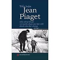 Tiểu luận Jean Piaget - Tiểu sử tự thuật và tuyển chọn các bài viết dành cho đại chúng
