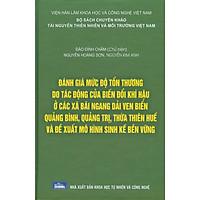 Đánh Giá Mức Độ Tổn Thương Do Tác Động Của Biến Đổi Khí Hậu Ở Các Xã Bãi Ngang Dải Ven Biển Quảng Bình, Quảng Trị, Thừa Thiên Huế Và Đề Xuất Mô Hình Sinh Kế Bền Vững