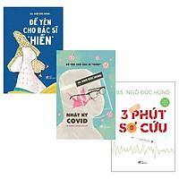 """Sách - Combo 3 cuốn Để Yên Cho Bác Sĩ """"Hiền"""",Nhật Ký Covid Và Những Chuyện Chưa Kể, 3 phút sơ cứu"""