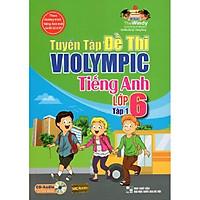 Tuyển tập đề thi Violympic tiếng Anh lớp 6 - tập 1 (Tặng kèm bút thú siêu dễ thương)