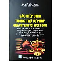 Các Hiệp Định Tương Trợ Tư Pháp Giữa Việt Nam Với Nước Ngoài