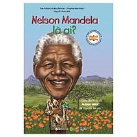 Bộ Sách Chân Dung Những Người Làm Thay Đổi Thế Giới - Nelson Mandela Là Ai? (Tái Bản 2019)