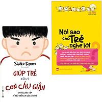 Bí Kíp Nuôi Dạy Con Thông Thái: Giúp Trẻ Xử Lý Cơn Cáu Giận - 57 Bài Luyện Tập Để Điều Khiển Cơn Giận Của Trẻ + Nói Sao Cho Trẻ Nghe Lời