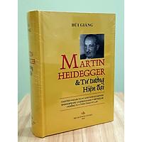 Martin Heidegger Và Tư Tưởng Hiện Đại - Tác phẩm công phu nhất của Bùi Giáng