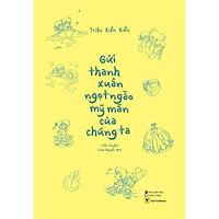 [BẢN ĐẶC BIỆT+ Postcard Thanh Xuân] Gửi Thanh Xuân Ngọt Ngào Mỹ Mãn Của Chúng Ta ( Câu Chuyện Tình Cảm Lãng Mạn Tuổi Trẻ Rực Rỡ Nhất )