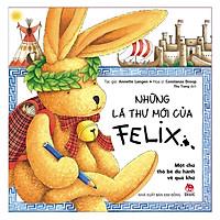 Những Lá Thư Mới Của Felix - Một Chú Thỏ Bé Du Hành Về Quá Khứ (Tái Bản)